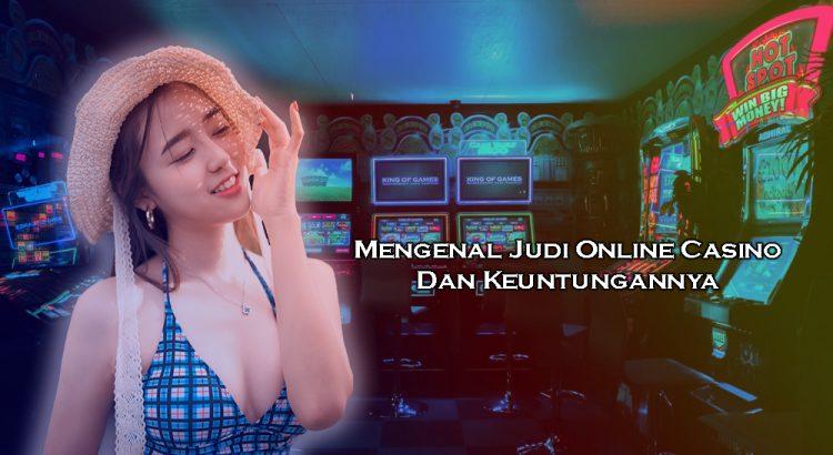 Mengenal Judi Online Casino Dan Keuntungannya