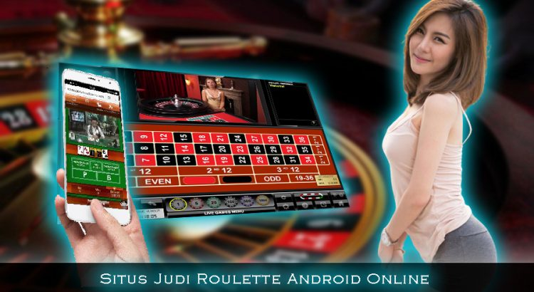 Situs Judi Roulette Android Online